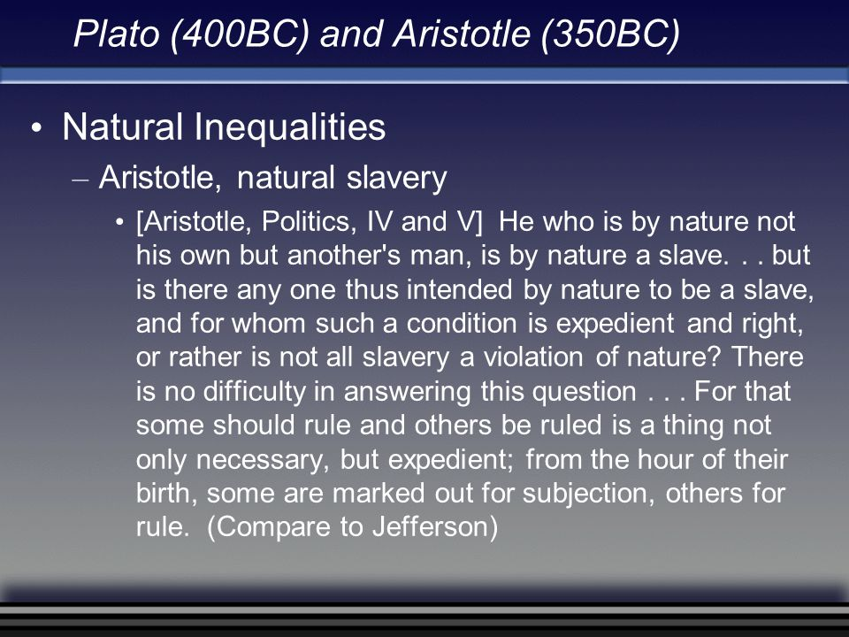 Plato (400BC) and Aristotle (350BC) Division of Labor – Derived from Natural Inequalities [Plato, Republic, II] We must infer that all things are produced more plentifully and easily and of a better quality when one man does one thing which is natural to him and does it at the right time, and leaves other things.