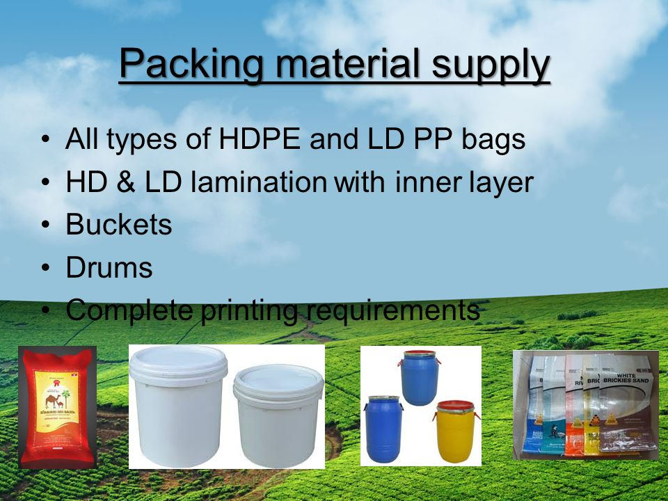 Packing material supply All types of HDPE and LD PP bags HD & LD lamination with inner layer Buckets Drums Complete printing requirements