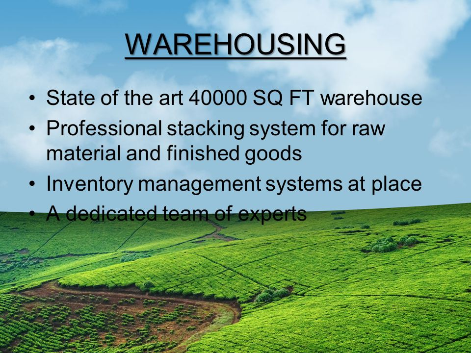 WAREHOUSING State of the art 40000 SQ FT warehouse Professional stacking system for raw material and finished goods Inventory management systems at place A dedicated team of experts