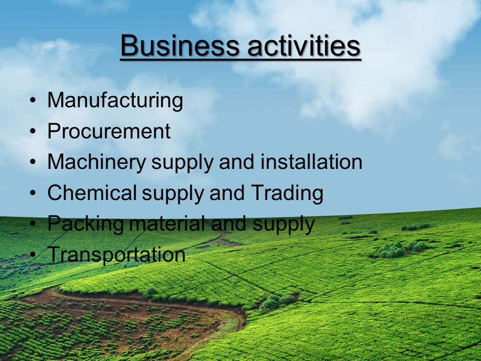 Business activities Manufacturing Procurement Machinery supply and installation Chemical supply and Trading Packing material and supply Transportation