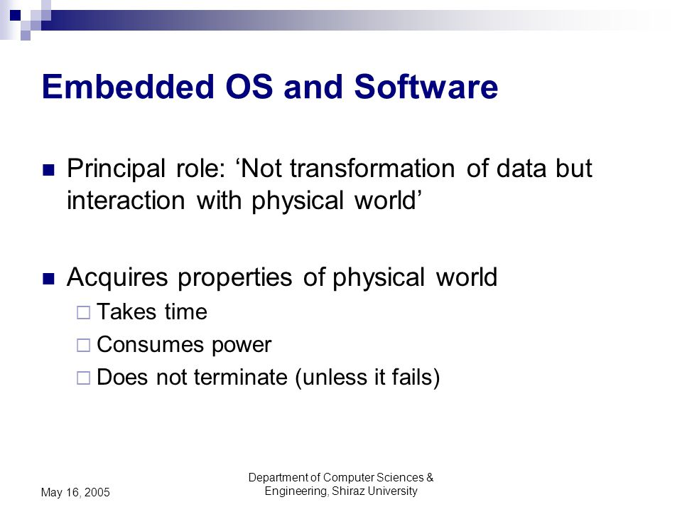 Department of Computer Sciences & Engineering, Shiraz University May 16, 2005 Embedded OS and Software Principal role: 'Not transformation of data but
