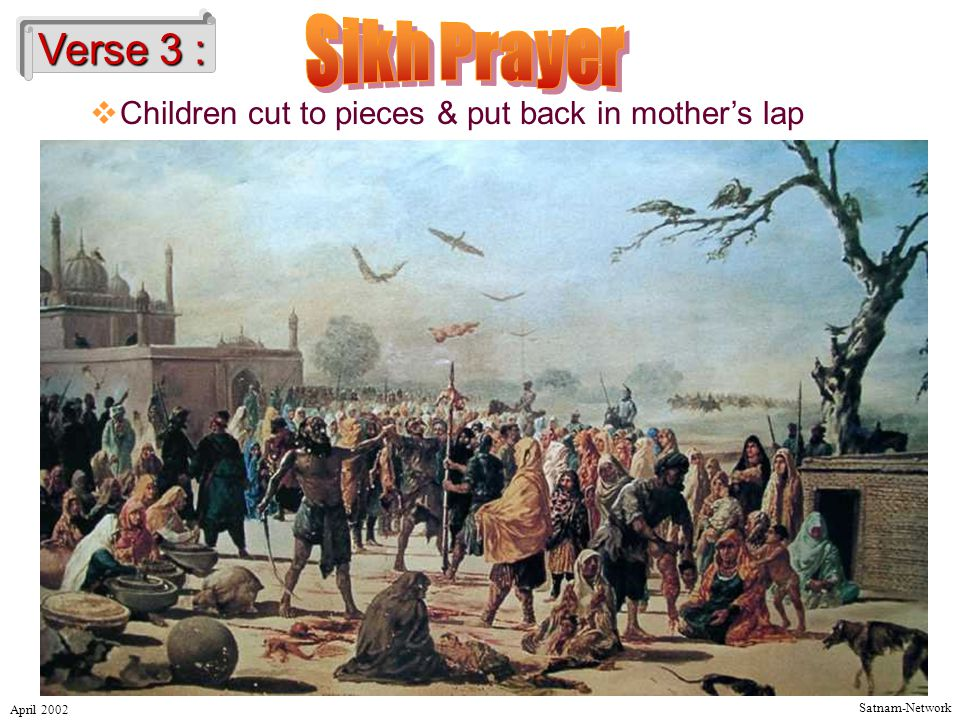 Satnam-Network April 2002 Verse 3 :  Children cut to pieces & put back in mother's lap