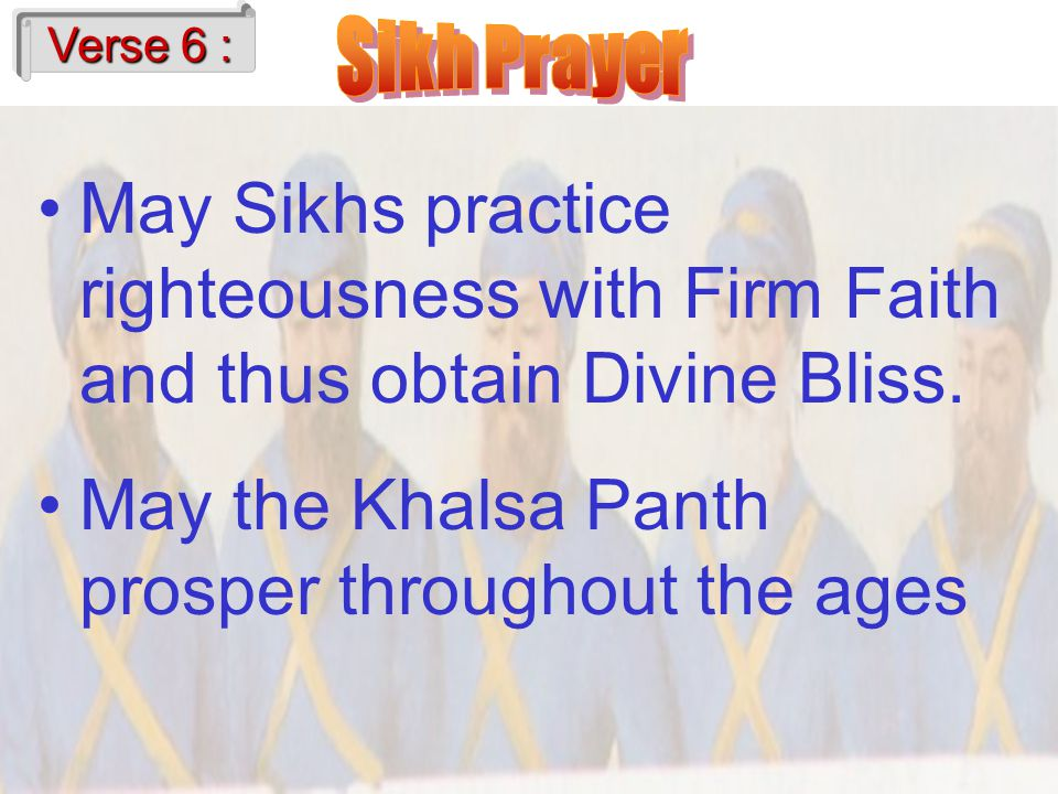 Satnam-Network April 2002 Verse 6 : May Sikhs practice righteousness with Firm Faith and thus obtain Divine Bliss.