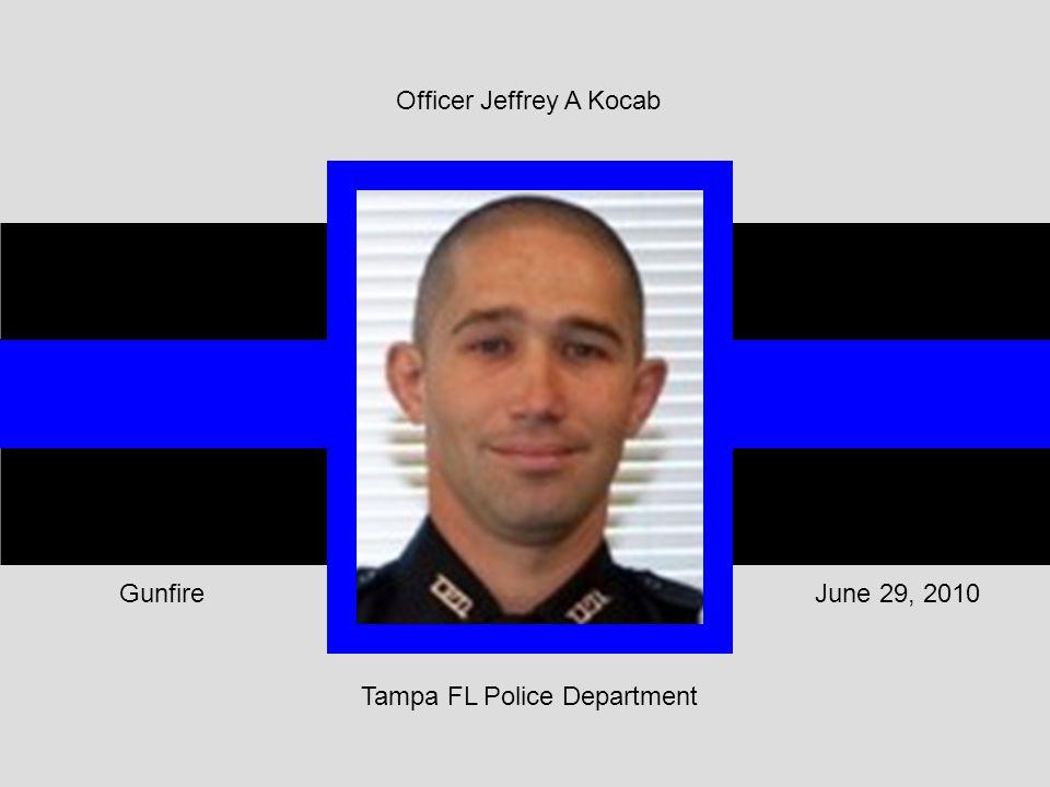 Tampa FL Police Department June 29, 2010Gunfire Officer Jeffrey A Kocab