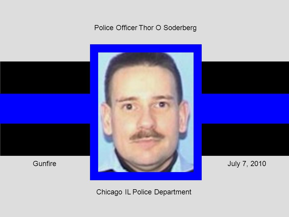 Chicago IL Police Department July 7, 2010Gunfire Police Officer Thor O Soderberg