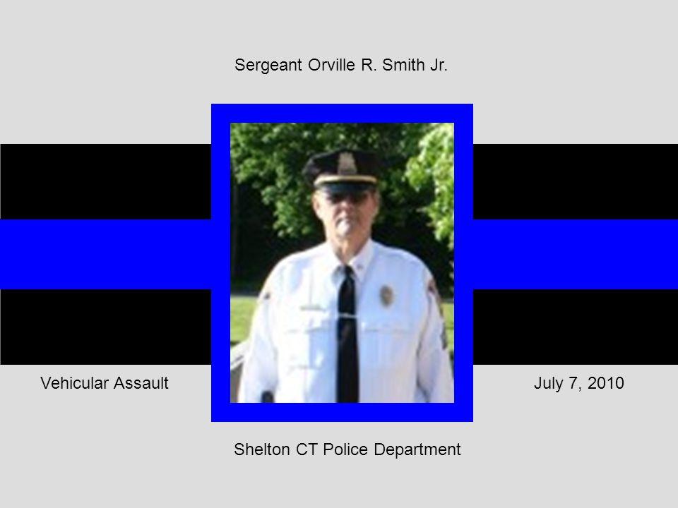 Shelton CT Police Department July 7, 2010Vehicular Assault Sergeant Orville R. Smith Jr.