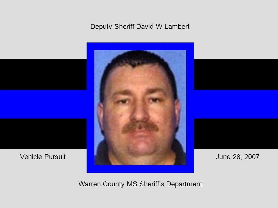 Warren County MS Sheriff's Department June 28, 2007Vehicle Pursuit Deputy Sheriff David W Lambert