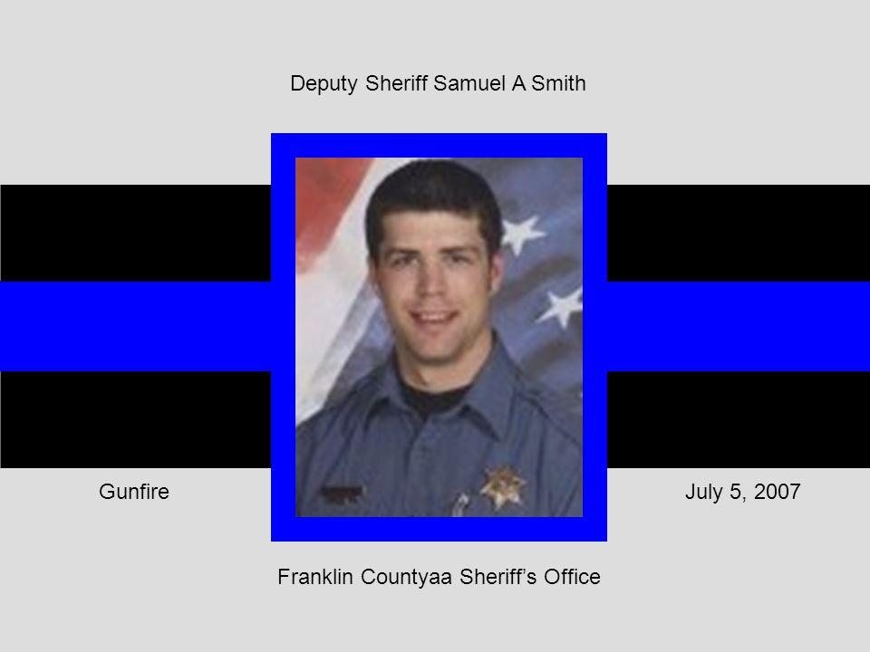 Franklin Countyaa Sheriff's Office July 5, 2007Gunfire Deputy Sheriff Samuel A Smith