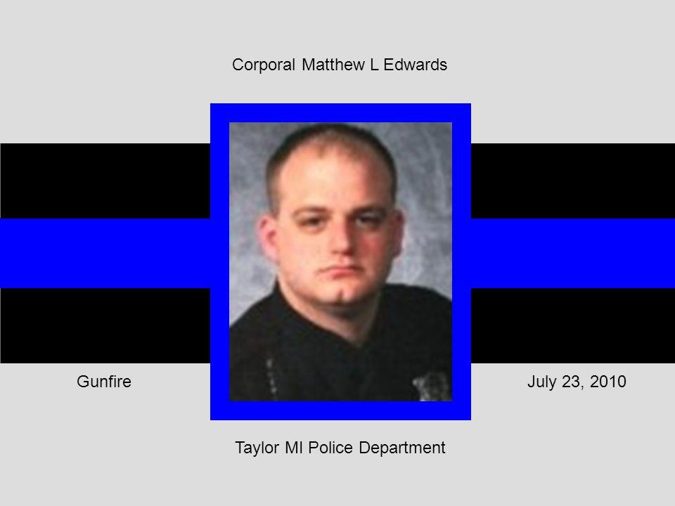 Taylor MI Police Department July 23, 2010Gunfire Corporal Matthew L Edwards