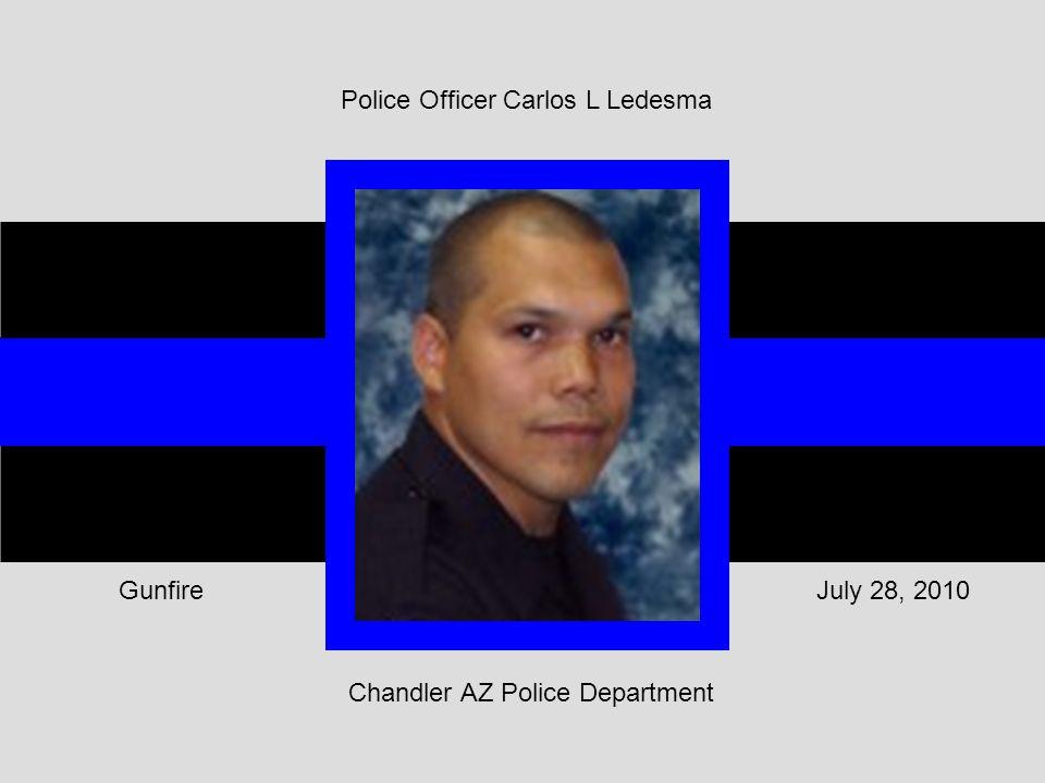 July 28, 2010Gunfire Chandler AZ Police Department Police Officer Carlos L Ledesma