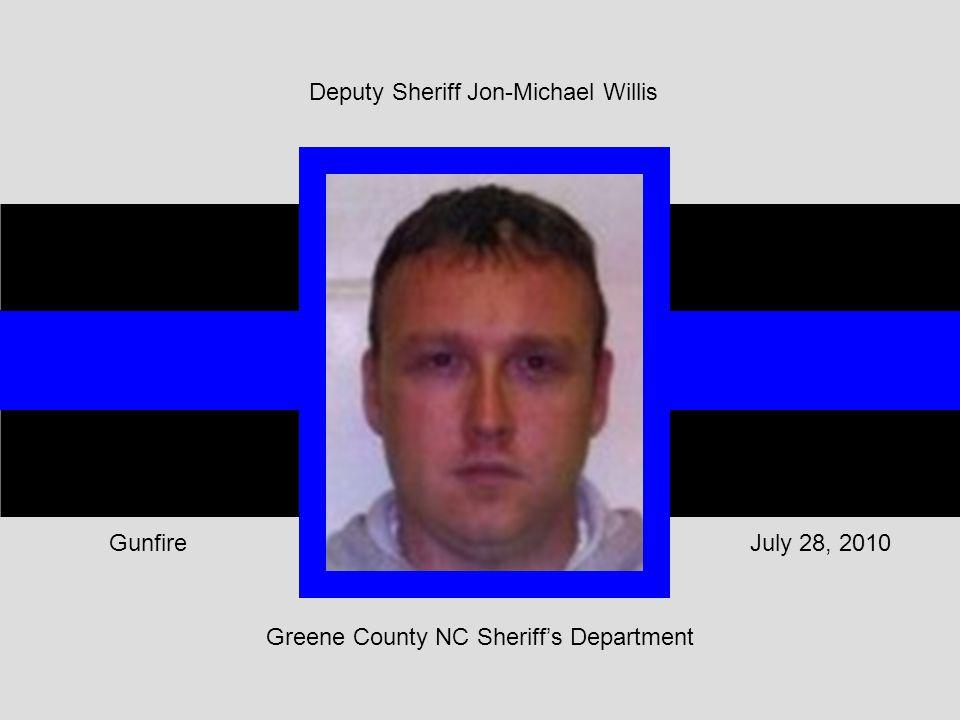 Greene County NC Sheriff's Department July 28, 2010Gunfire Deputy Sheriff Jon-Michael Willis