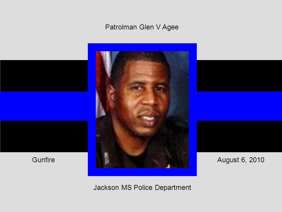 Jackson MS Police Department August 6, 2010Gunfire Patrolman Glen V Agee