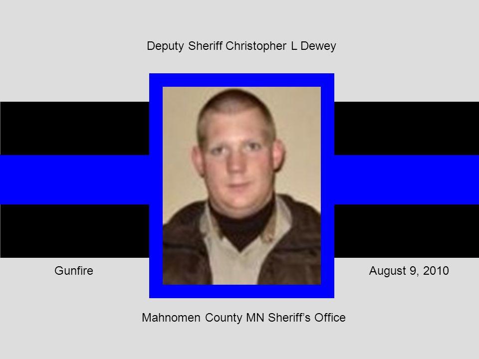 Mahnomen County MN Sheriff's Office August 9, 2010Gunfire Deputy Sheriff Christopher L Dewey