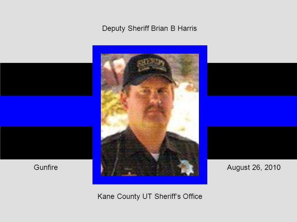Kane County UT Sheriff's Office August 26, 2010Gunfire Deputy Sheriff Brian B Harris