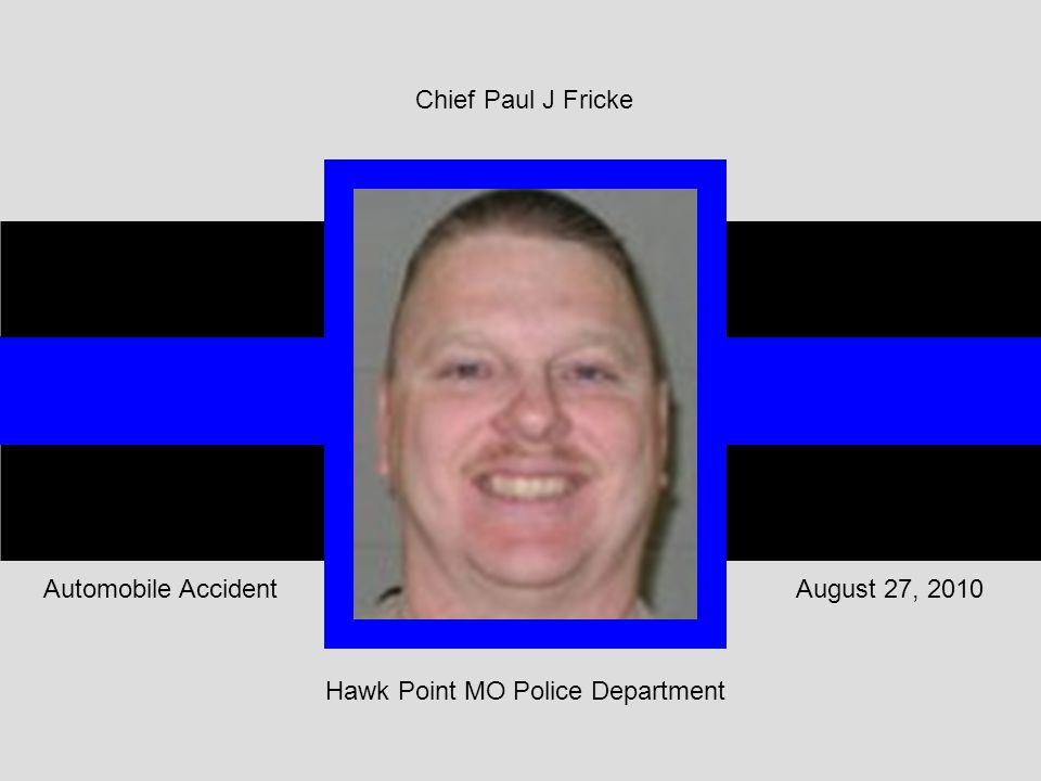 Hawk Point MO Police Department August 27, 2010Automobile Accident Chief Paul J Fricke