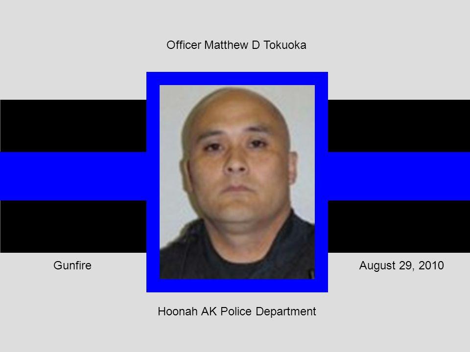 Hoonah AK Police Department August 29, 2010Gunfire Officer Matthew D Tokuoka