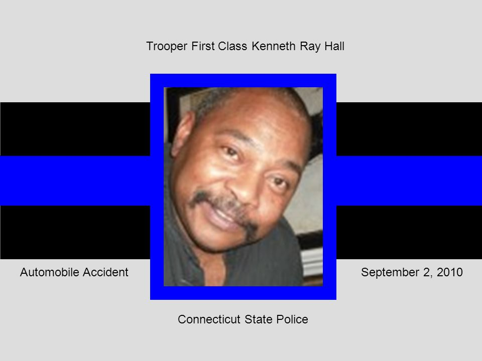 Connecticut State Police September 2, 2010Automobile Accident Trooper First Class Kenneth Ray Hall
