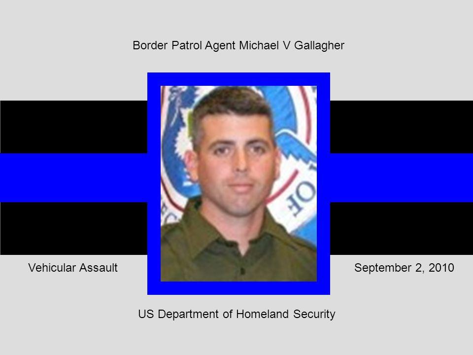 US Department of Homeland Security September 2, 2010Vehicular Assault Border Patrol Agent Michael V Gallagher