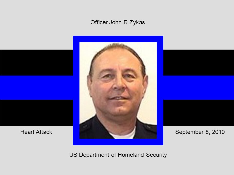 US Department of Homeland Security September 8, 2010Heart Attack Officer John R Zykas