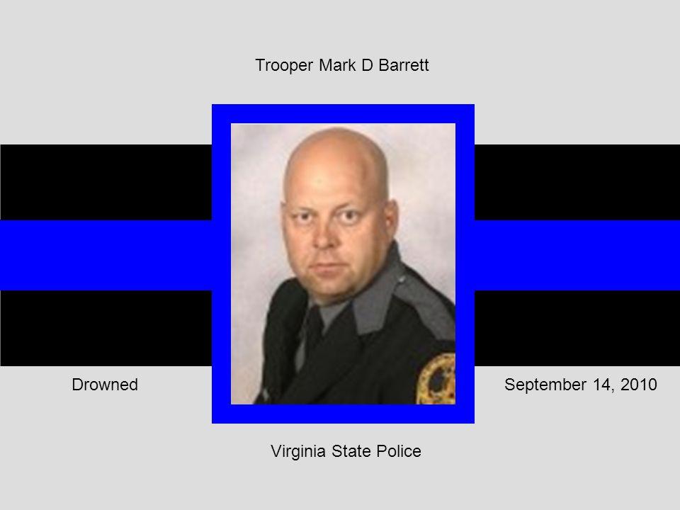 Virginia State Police September 14, 2010Drowned Trooper Mark D Barrett