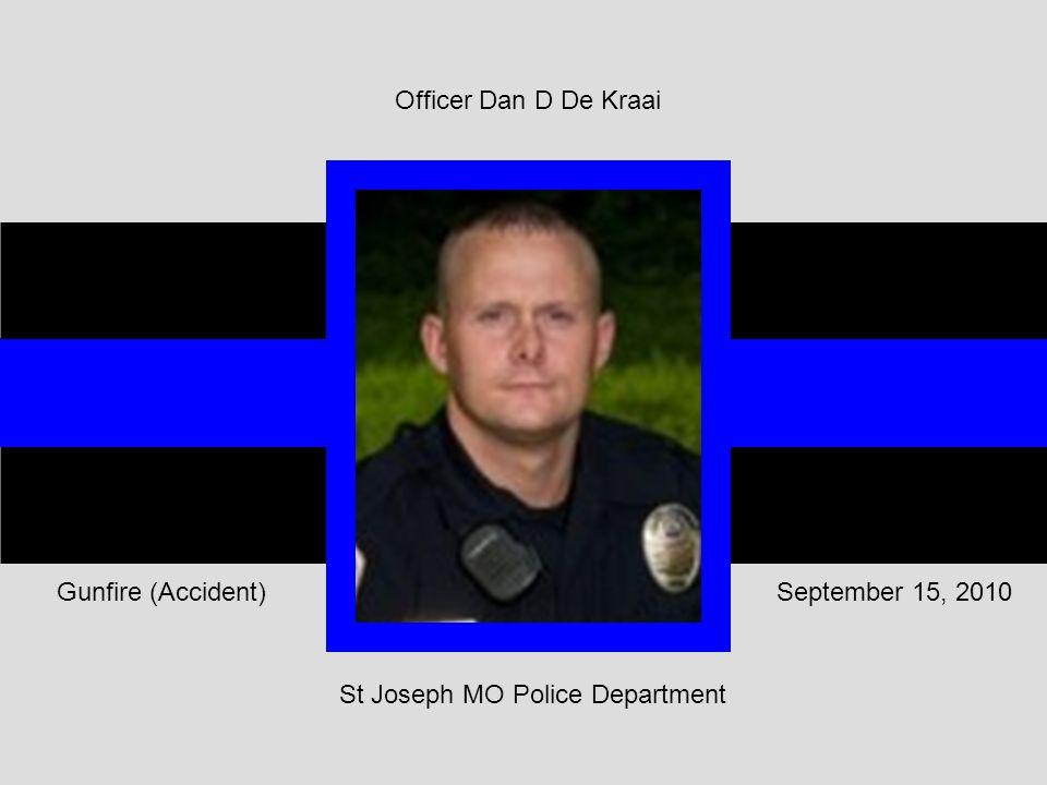 St Joseph MO Police Department September 15, 2010Gunfire (Accident) Officer Dan D De Kraai