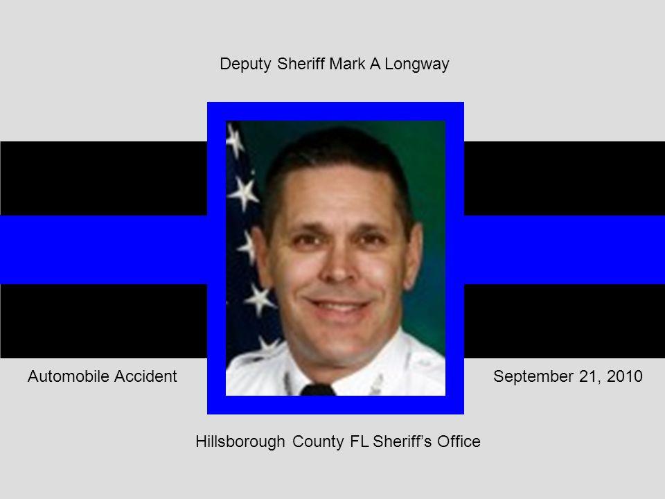 Hillsborough County FL Sheriff's Office September 21, 2010Automobile Accident Deputy Sheriff Mark A Longway