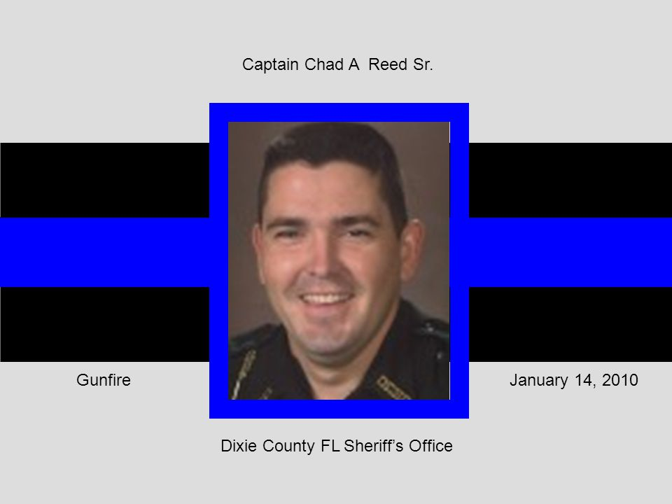 Captain Chad A Reed Sr. Dixie County FL Sheriff's Office January 14, 2010Gunfire