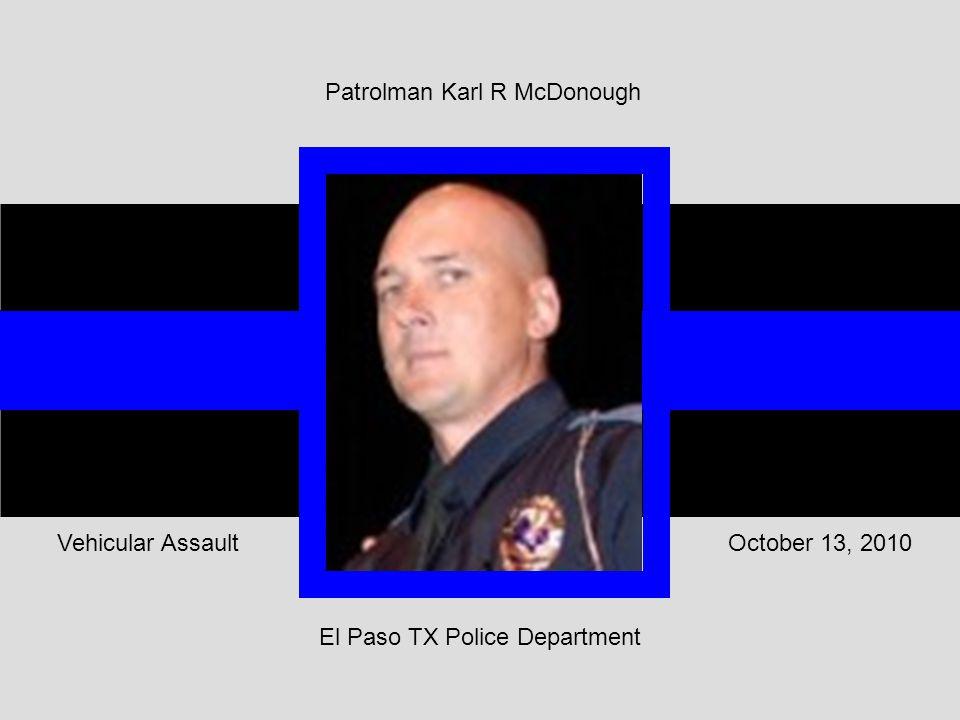 El Paso TX Police Department October 13, 2010Vehicular Assault Patrolman Karl R McDonough