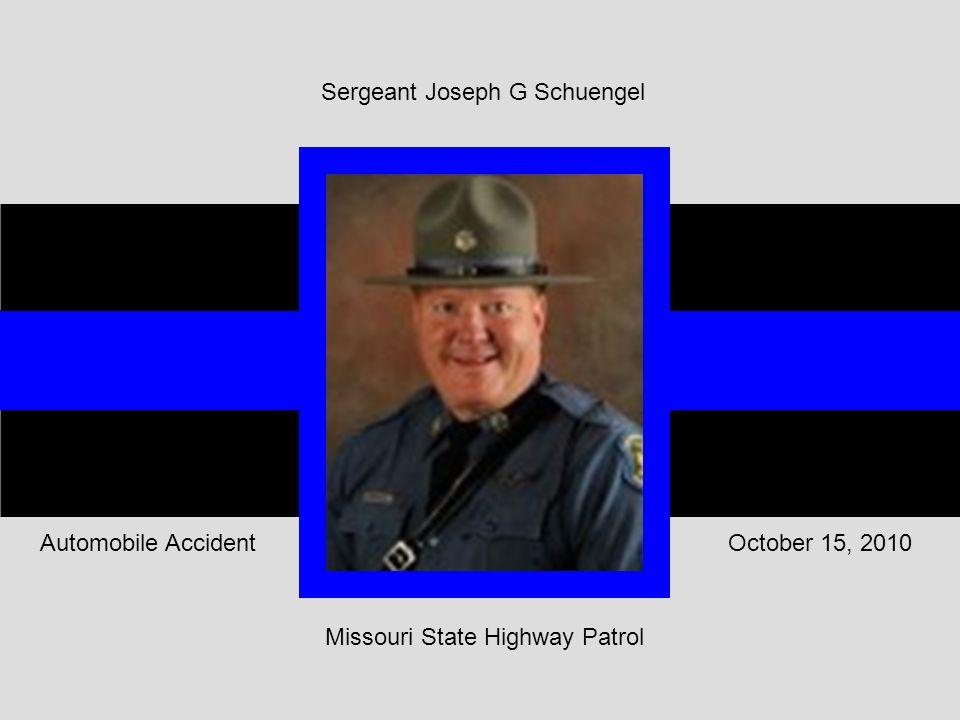 Missouri State Highway Patrol October 15, 2010Automobile Accident Sergeant Joseph G Schuengel