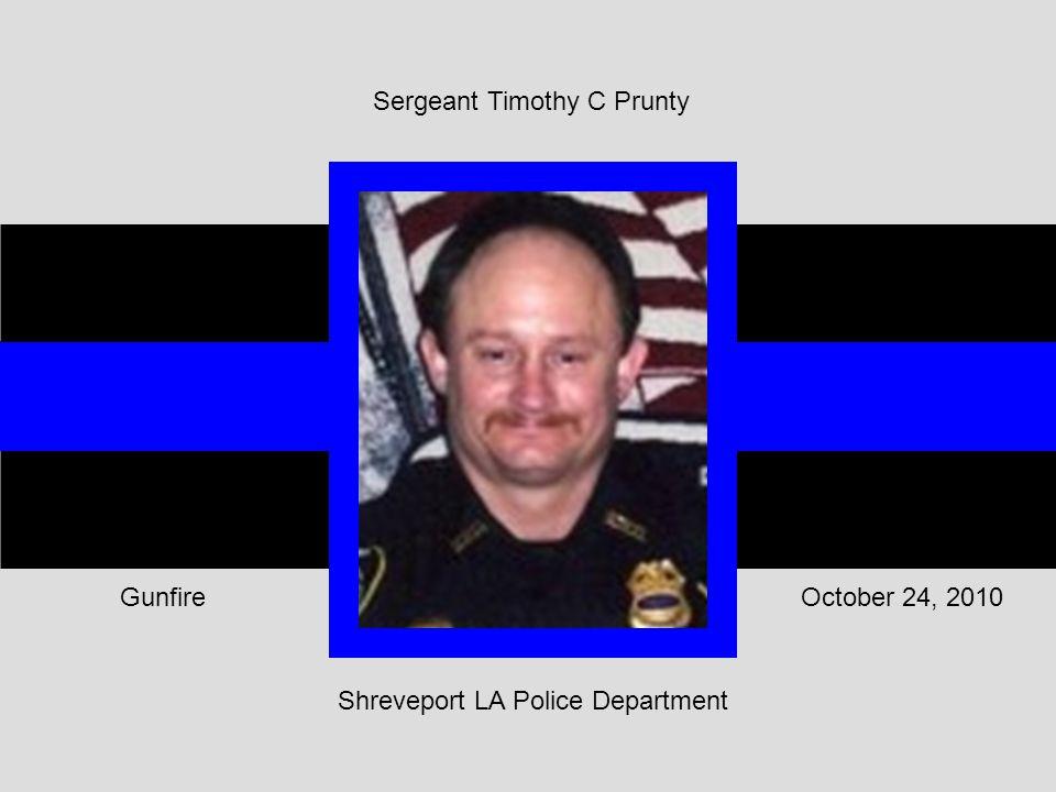 Shreveport LA Police Department October 24, 2010Gunfire Sergeant Timothy C Prunty