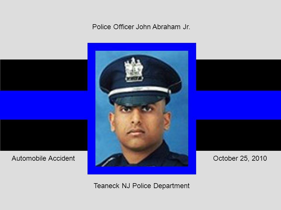 Teaneck NJ Police Department October 25, 2010Automobile Accident Police Officer John Abraham Jr.
