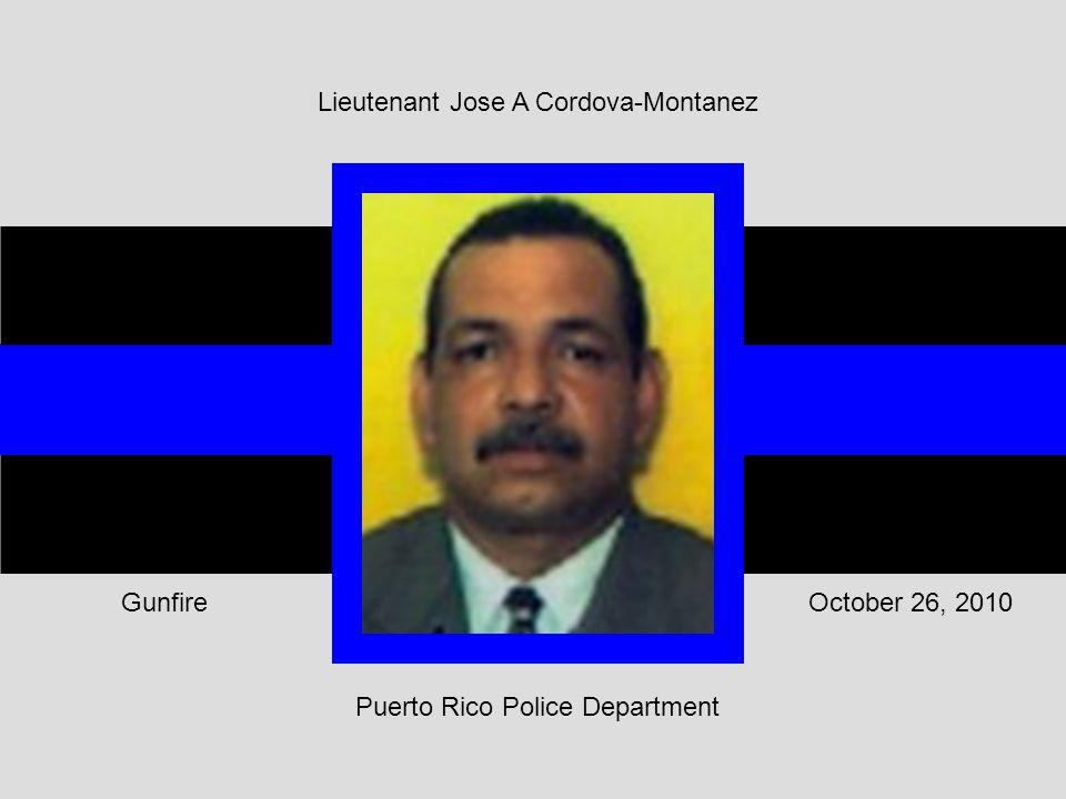Puerto Rico Police Department October 26, 2010Gunfire Lieutenant Jose A Cordova-Montanez