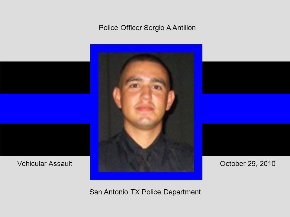 October 29, 2010Vehicular Assault Police Officer Sergio A Antillon San Antonio TX Police Department