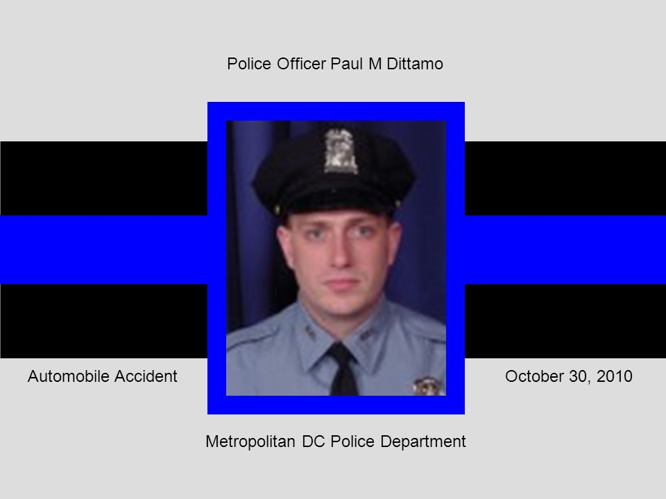 Metropolitan DC Police Department October 30, 2010Automobile Accident Police Officer Paul M Dittamo