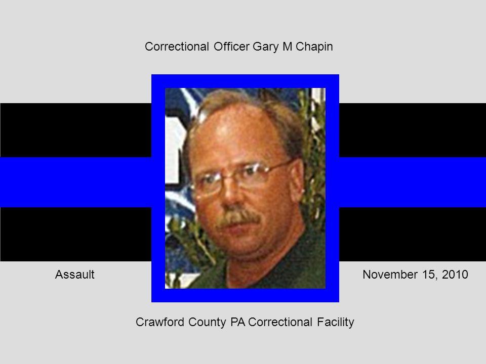 Crawford County PA Correctional Facility November 15, 2010Assault Correctional Officer Gary M Chapin