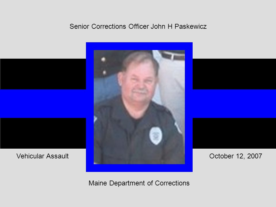 Maine Department of Corrections October 12, 2007Vehicular Assault Senior Corrections Officer John H Paskewicz
