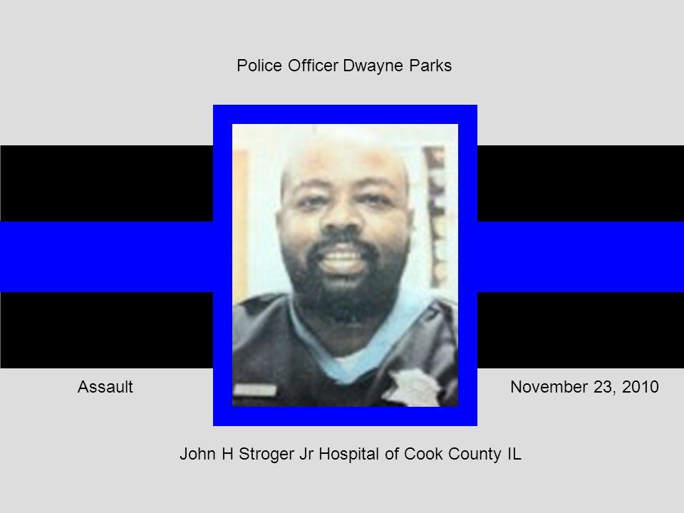 John H Stroger Jr Hospital of Cook County IL November 23, 2010Assault Police Officer Dwayne Parks