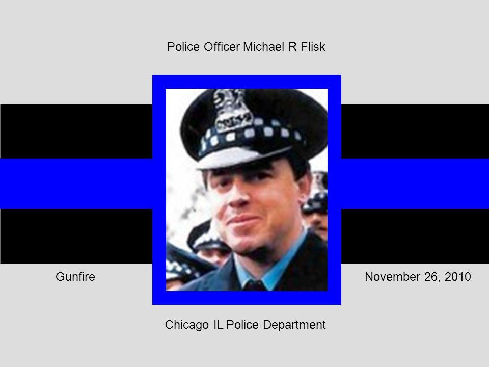 Chicago IL Police Department November 26, 2010Gunfire Police Officer Michael R Flisk