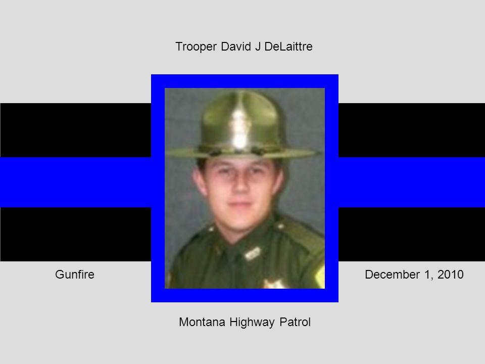 Montana Highway Patrol December 1, 2010Gunfire Trooper David J DeLaittre