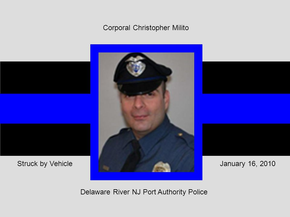 Corporal Christopher Milito Delaware River NJ Port Authority Police January 16, 2010Struck by Vehicle