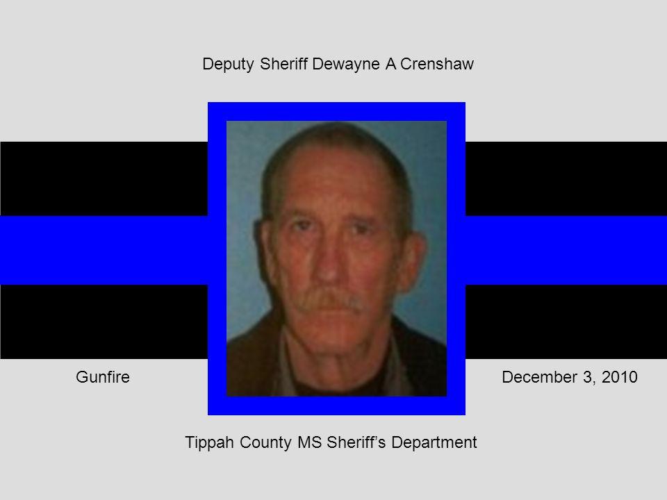 Tippah County MS Sheriff's Department December 3, 2010Gunfire Deputy Sheriff Dewayne A Crenshaw