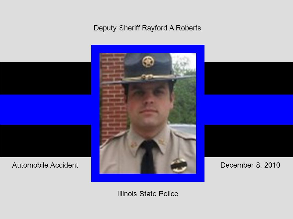 Illinois State Police December 8, 2010Automobile Accident Deputy Sheriff Rayford A Roberts