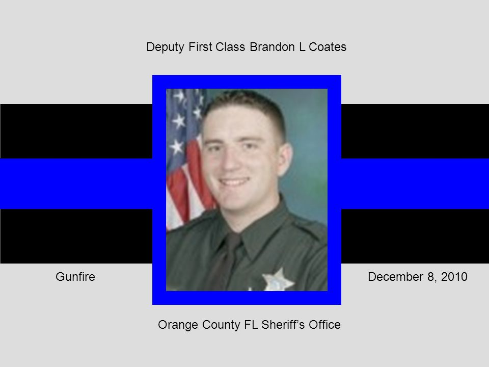 Orange County FL Sheriff's Office December 8, 2010Gunfire Deputy First Class Brandon L Coates