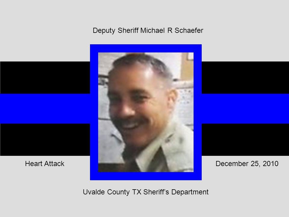 December 25, 2010Heart Attack Deputy Sheriff Michael R Schaefer Uvalde County TX Sheriff's Department