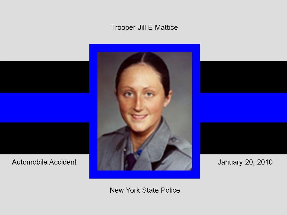Trooper Jill E Mattice New York State Police January 20, 2010Automobile Accident