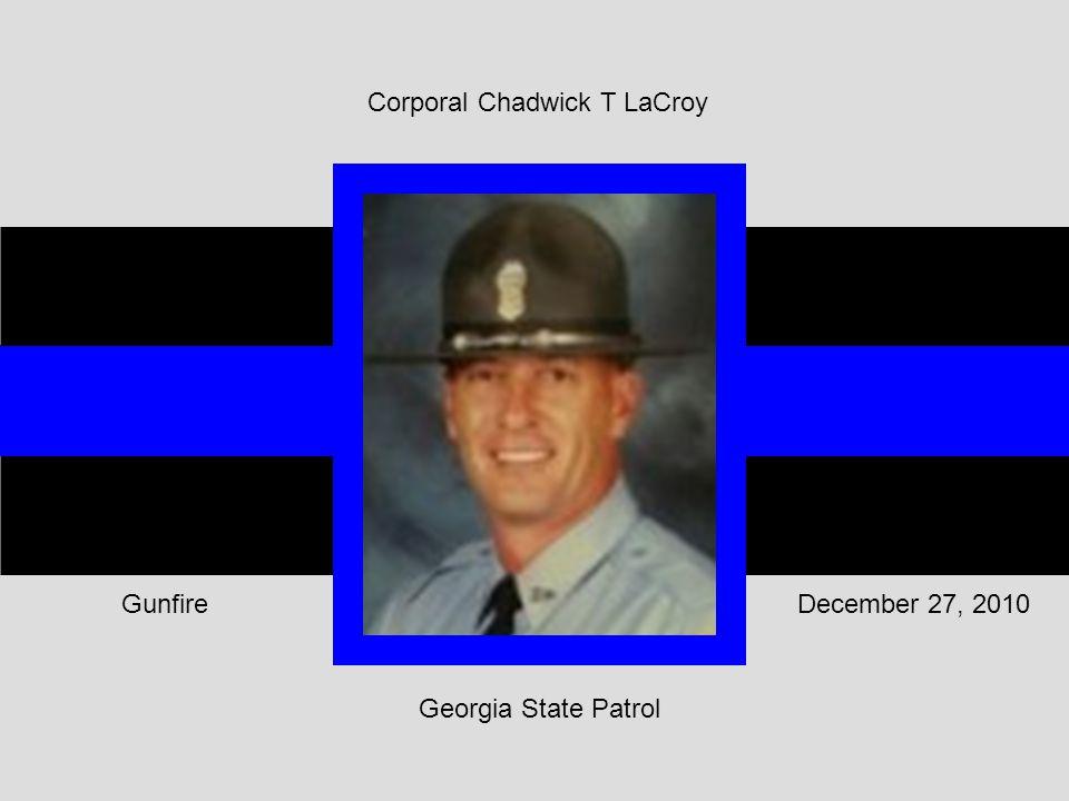 Georgia State Patrol December 27, 2010Gunfire Corporal Chadwick T LaCroy