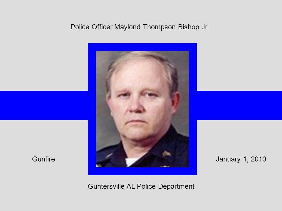 Police Officer Maylond Thompson Bishop Jr. Guntersville AL Police Department January 1, 2010Gunfire