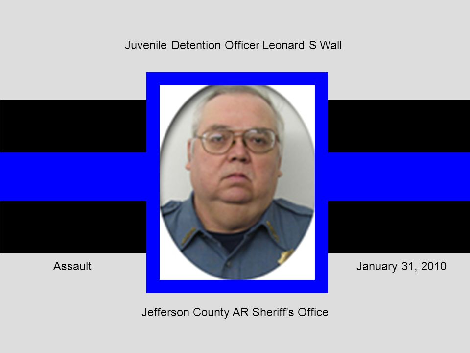 Jefferson County AR Sheriff's Office January 31, 2010Assault Juvenile Detention Officer Leonard S Wall