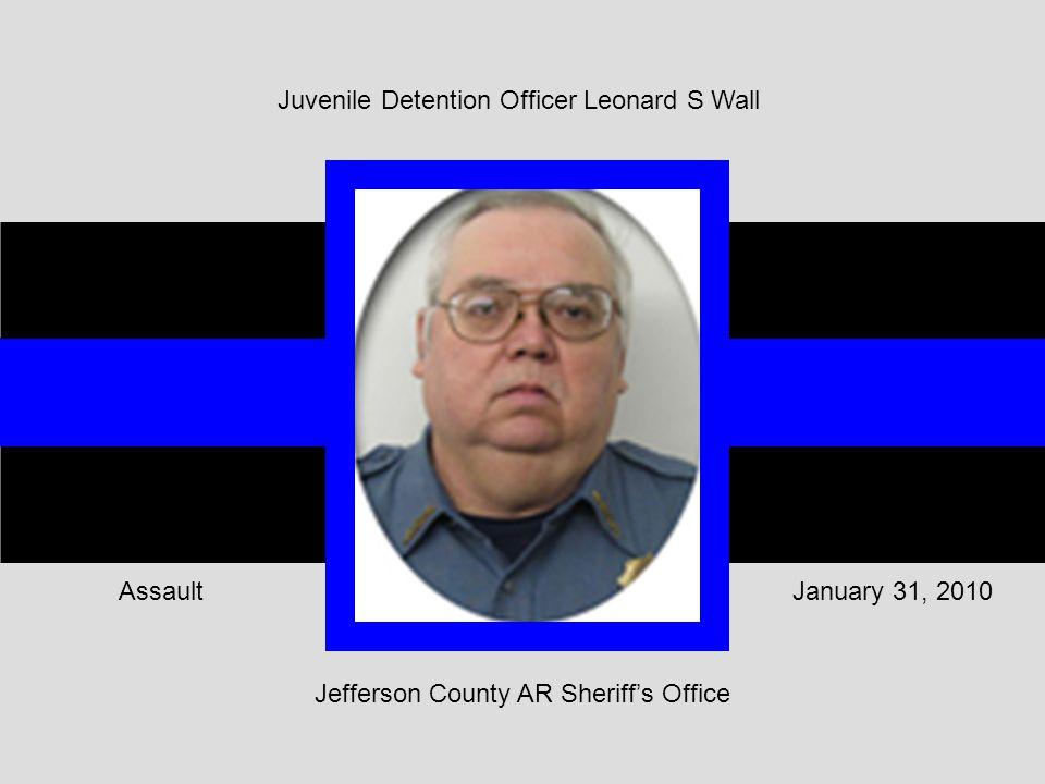 Jefferson County AR Sheriff's Office January 31, 2010Assault Juvenile Detention Officer Leonard S Wall