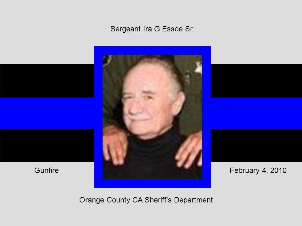 Orange County CA Sheriff's Department February 4, 2010Gunfire Sergeant Ira G Essoe Sr.